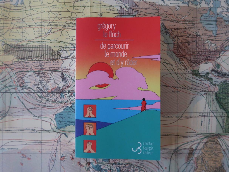 De parcourir le monde et d'y rôder, Grégory Le Floch